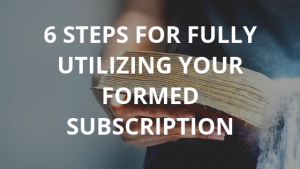 6 Steps for Fully Utilizing FORMED